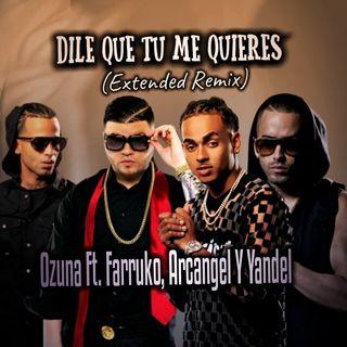 Dile Que Tu Me Quieres (Extended Remix) - Ozuna Ft. Farruko, Arcangel Y Yandel (Edit By DJ Basico Impromix)