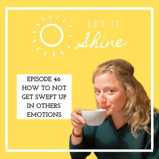 Episode 46: How To Not Get Swept Up In Others' Emotions