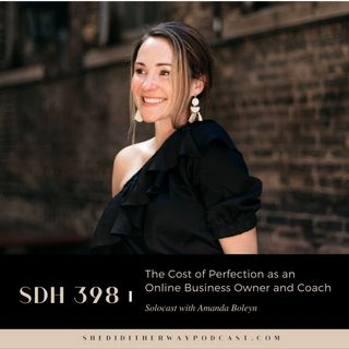 SDH 398: The Cost of Perfection as an Online Business Owner and Coach with Amanda Boleyn