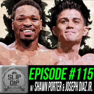 "#115 - ""Showtime imminent"" w/ Shawn Porter & Joseph Diaz Jr."