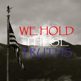 WE HOLD THESE TRUTHS - pt1 - We Hold These Truths