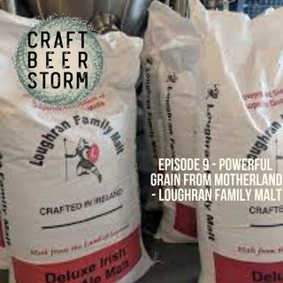 Episode 9 - Powerful Grain from the Motherland - Loughran Family Malt