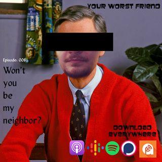Episode 008: Won't you be my neighbor?