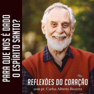 PARA QUE NOS É DADO  O ESPÍRITO SANTO? // pr. Carlos Alberto Bezerra