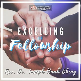 Excelling in Fellowship - Part 7