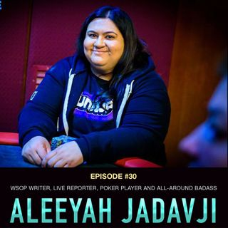 #30 Aleeyah Jadavji: WSOP Writer, Live Reporter, Poker Player, and All-Around Badass
