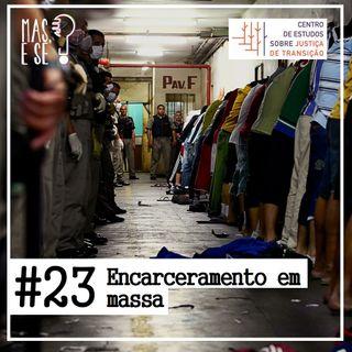 Mas e se? #23 - Encarceramento em Massa