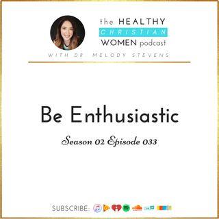 S02 E033: Be Enthusiastic