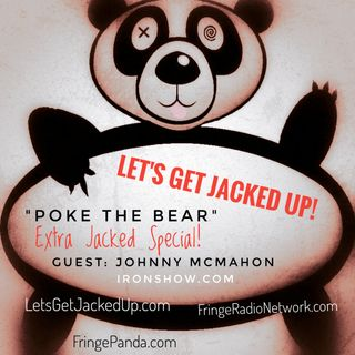 LET'S GET JACKED UP! Poke the Bear-Extra Jacked -Guest-Johnny McMahon