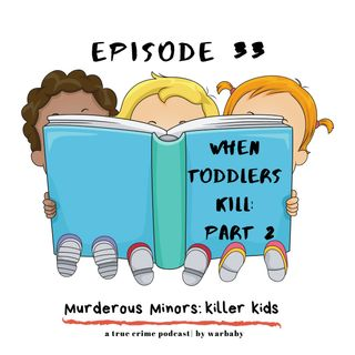 33: When Toddlers Kill