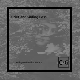 Grief and Sibling Loss: This is Not Like Any Other Loss with Guest Marina Mularz
