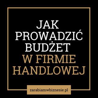 Jak prowadzić budżet w firmie handlowej: marża, stany magazynowe i należności - odc. 9.