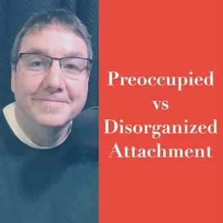 Preoccupied vs Disorganized Attachment (2020 Rerun)