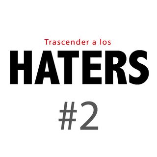 Haters#2: El sufrimiento detrás de las críticas.