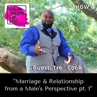 "Show 10: Marriage and Relationship from a Male's Perspective"" with Tre Cook pt. 1"