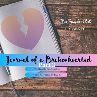 Journal Of A Brokenhearted: Part 3