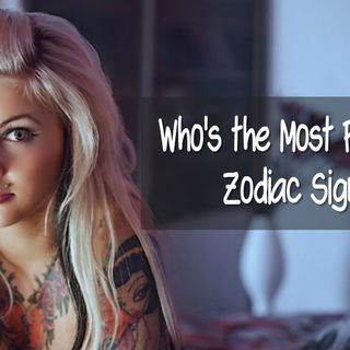 Who's the Most Perverted.. Zodiac Sign?