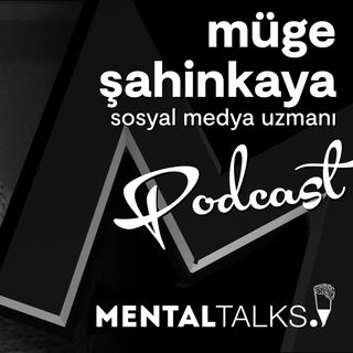 Bölüm 1 - Müge Şahinkaya - Sosyal Medya Uzmanı