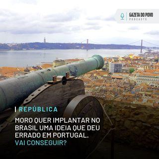 Moro quer implantar no Brasil uma ideia que deu errado em Portugal. Vai conseguir?