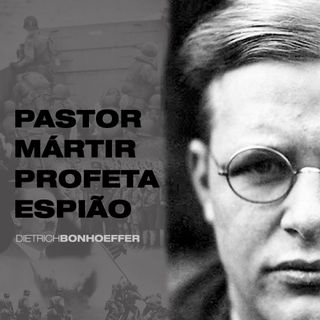 Bonhoeffer 001 | O começo da vida, a guerra e suas convicções