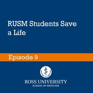 Episode 9 - RUSM students save a life