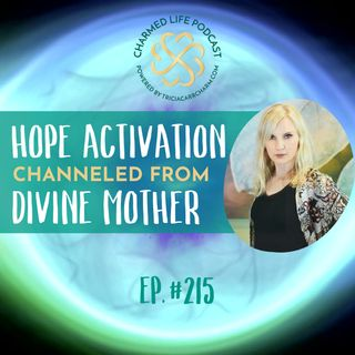 215: HOPE Activation Channeled from DIVINE MOTHER