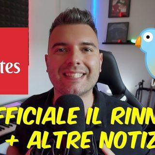 UFFICIALE IL RINNOVO + NEWS CHE NESSUNO VI HA DETTO