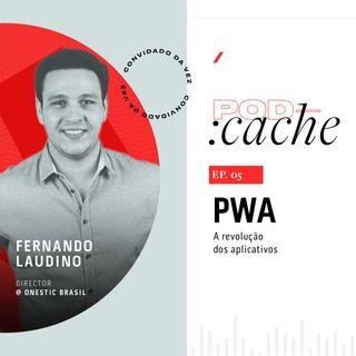 PodCache #04 - PWA: A revolução dos aplicativos