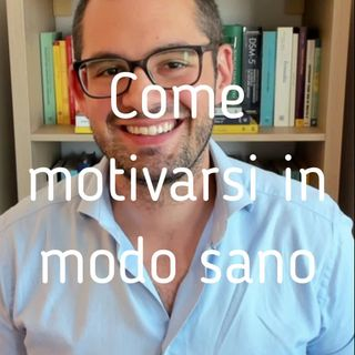Come motivarsi in modo sano - Valerio Celletti