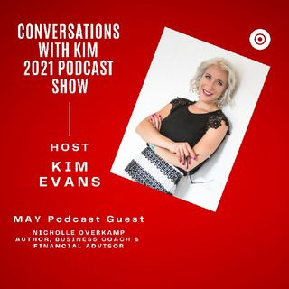 Episode #28: Owning Your Financial Future with Guest, Nicholle Overkamp, and Host, Kim Evans