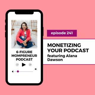 Monetizing your podcast featuring Alana Dawson