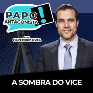 A SOMBRA DO VICE - Papo Antagonista com Felipe Moura Brasil e Claudio Dantas