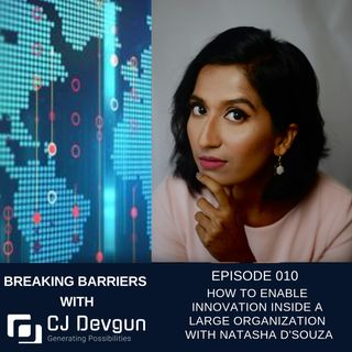 EP010 How to Enable Innovation Inside a Large Organization- With Natasha D'Souza