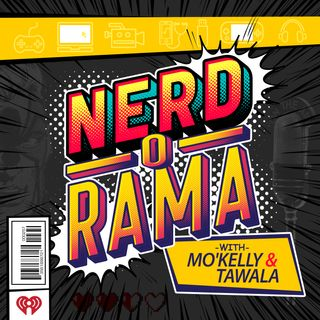 The 400th Episode of Nerd-O-Rama with Mo'Kelly & Tawala