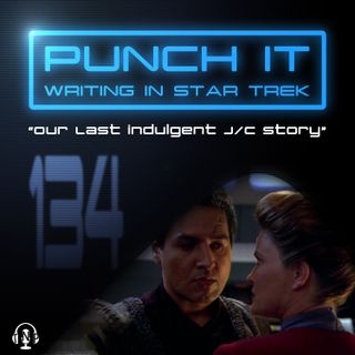 Punch It 134 - Our Last Indulgent J/C Story