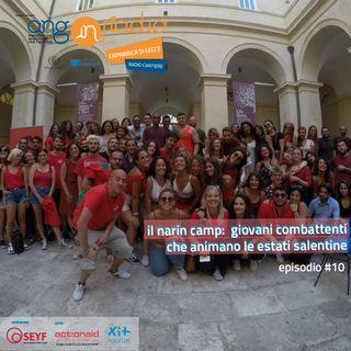 ANG inRadio - Radio Cantiere #10 -  Il Narin Camp:  giovani combattenti che animano le estati salentine