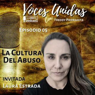 La Cultura del Abuso - Laura Estrada (EP05)