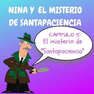 5. El misterio de Santapaciencia. Nina y el misterio de Santapaciencia