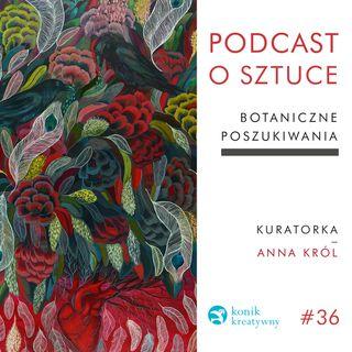 Odcinek 36/ Botaniczne poszukiwania kuratorki Anny Król.
