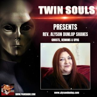 Twin Souls - Alyson Dunlop Shane - Ghosts, Demons & UFO's - 04/29/2021