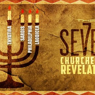 Prophecy (part 4) {The 7 Churches} part 1