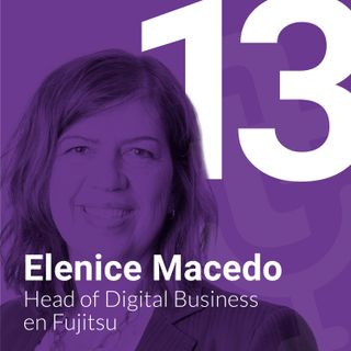 Episodio #13: Cambio tecnológico y cultural en Fujitsu de la mano de Elenice Macedo