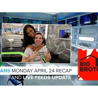 Big Brother Canada 5 | Monday April 24 Recap & Live Feeds Update