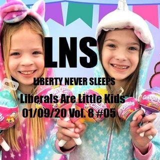 Liberals Are Little Kids 01/09/20 Vol. 8 #05