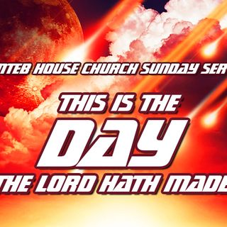 NTEB HOUSE CHURCH SUNDAY MORNING SERVICE: This Is The Day Which The Lord Hath Made, Will You Rejoice And Be Glad In The Battle Of Armageddon