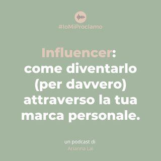 #06 - Influencer: come diventarlo (per davvero) attraverso la tua marca personale