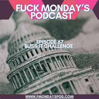 Episode 67- Buss It Challenge