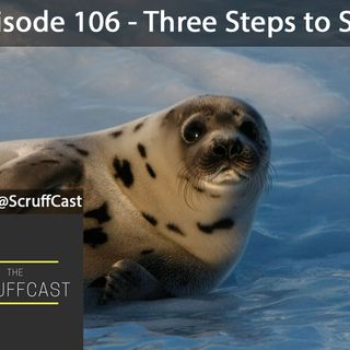 Three Steps to Seal - ScruffCast Ep. 106