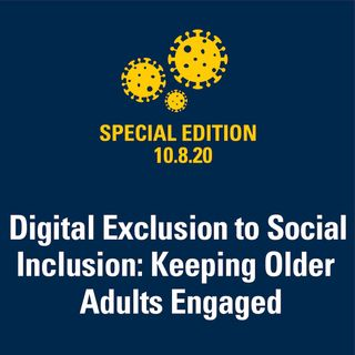 Digital Exclusion to Social Inclusion: Keeping Older Adults Engaged 10.9.2020