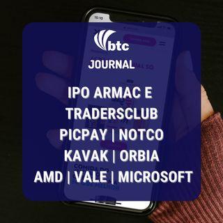 IPO Armac e TradersClub | Picpay, NotCo, Kavak | Orbia, AMD, Vale | BTC Journal 29/07/21